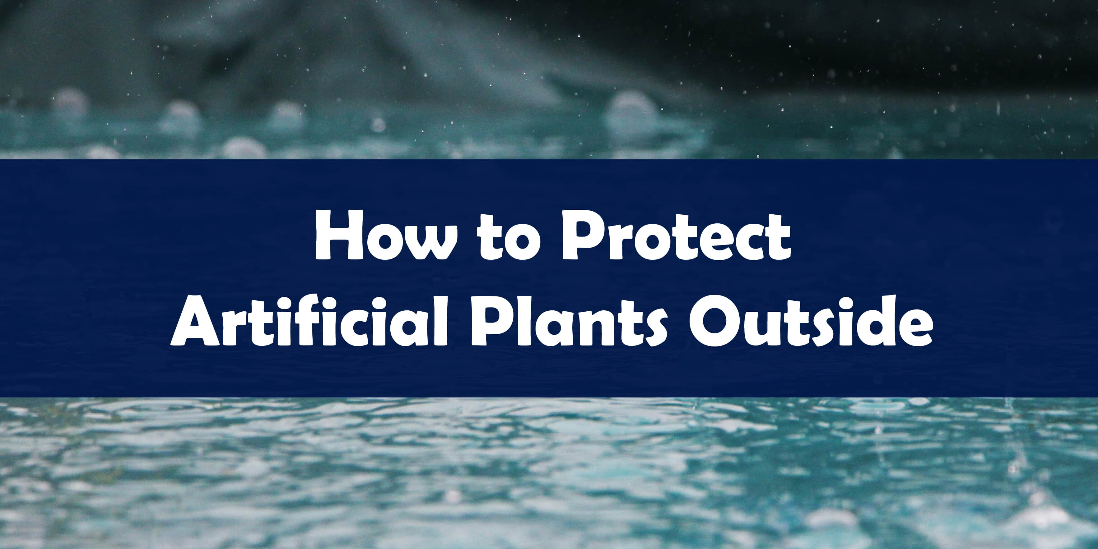 How to Protect Artificial Plants Outside